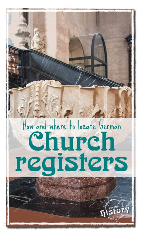 Locate German church and civil registers. [www.lovablehistory.com]