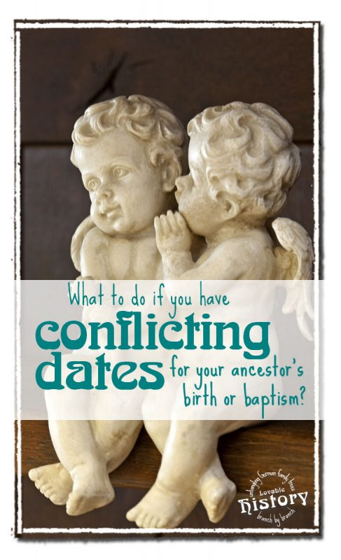 Do you have conflicting dates for your ancestor? [www.lovablehistory.com]