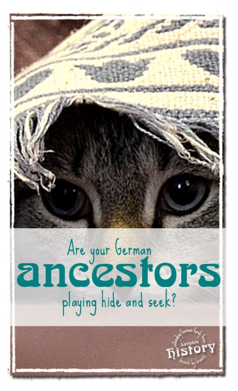 Are your German ancestors playing hide and seek with you? [lovablehistory.com]
