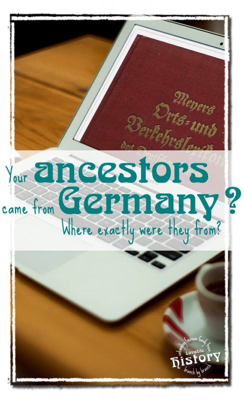Your ancestors came from a country called Germany? Where exactly where they from? [www.lovablehistory.com]